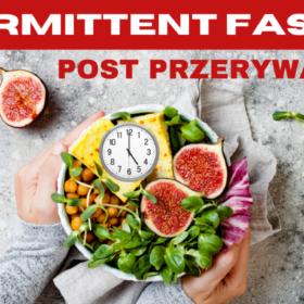 Post przerywany – intermittent fasting