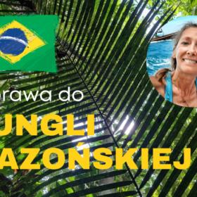Wyprawa do dżungli amazońskiej,  wrzesień 2021